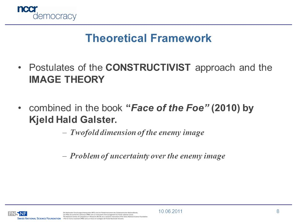 10.06.20118 Theoretical Framework Postulates of the CONSTRUCTIVIST approach and the IMAGE THEORY combined in the book Face of the Foe (2010) by Kjeld Hald Galster.