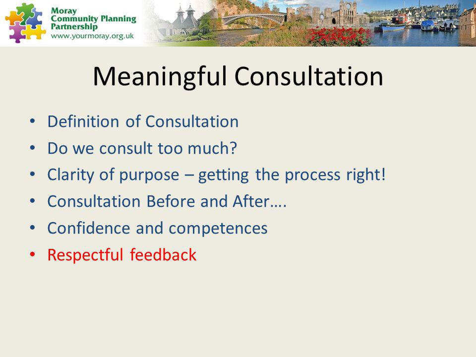 Meaningful Consultation Definition of Consultation Do we consult too much.