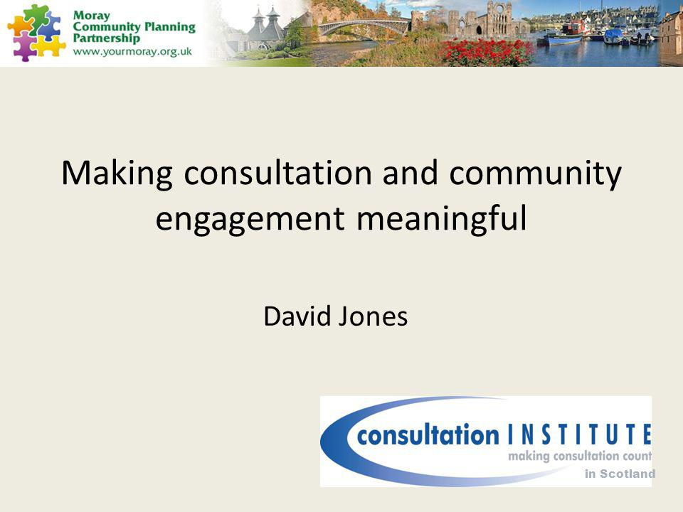Making consultation and community engagement meaningful David Jones in Scotland