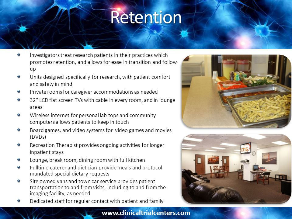 www.clinicaltrialcenters.com Retention Investigators treat research patients in their practices which promotes retention, and allows for ease in trans