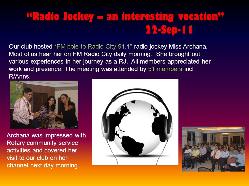 Radio Jockey – an interesting vocation 22-Sep-11 Our club hosted FM bole to Radio City 91.1 radio jockey Miss Archana.