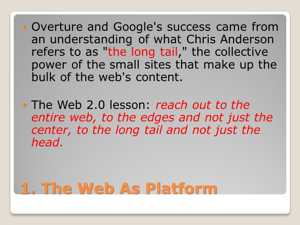 1. The Web As Platform Overture and Google's success came from an understanding of what Chris Anderson refers to as
