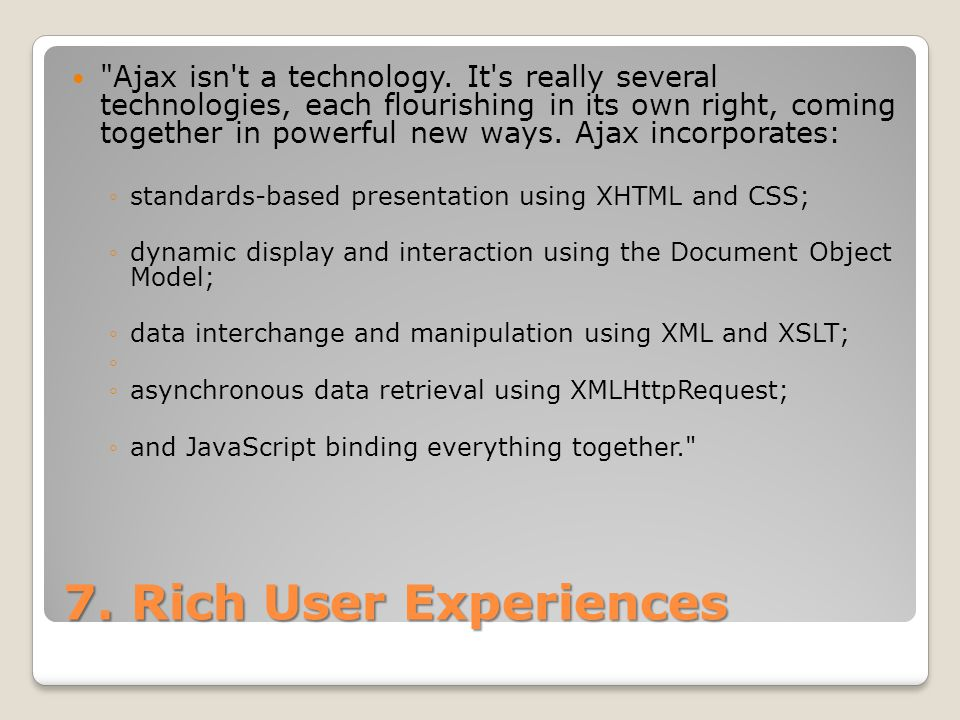 7. Rich User Experiences Ajax isn t a technology.