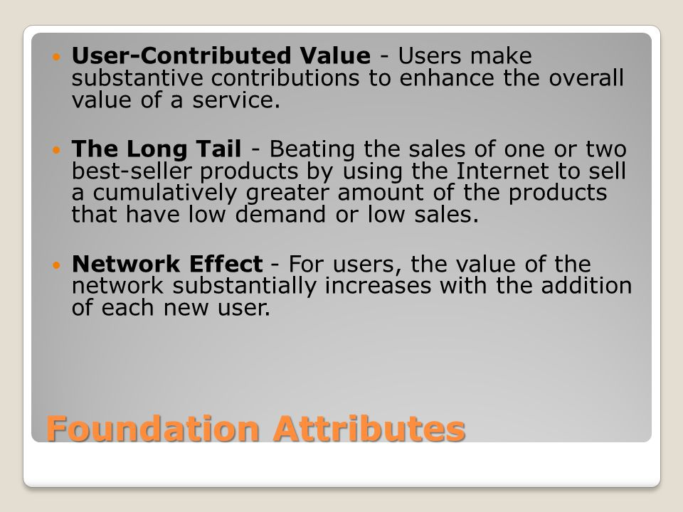 Foundation Attributes User-Contributed Value - Users make substantive contributions to enhance the overall value of a service.