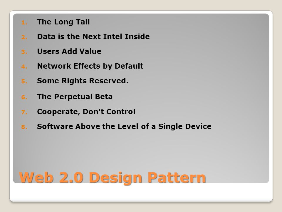 Web 2.0 Design Pattern 1. The Long Tail 2. Data is the Next Intel Inside 3.