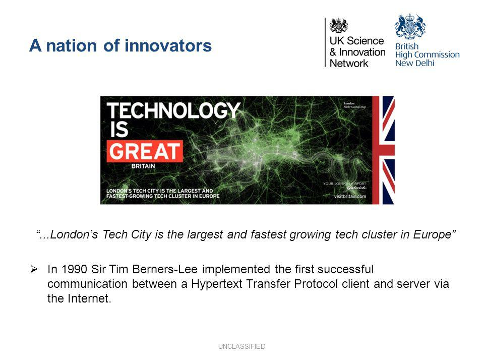 A nation of innovators...Londons Tech City is the largest and fastest growing tech cluster in Europe In 1990 Sir Tim Berners-Lee implemented the first