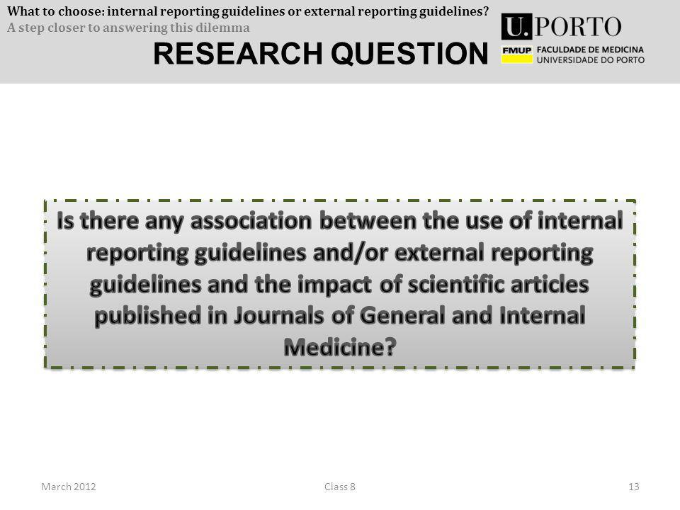 RESEARCH QUESTION March 201213Class 8 What to choose: internal reporting guidelines or external reporting guidelines? A step closer to answering this