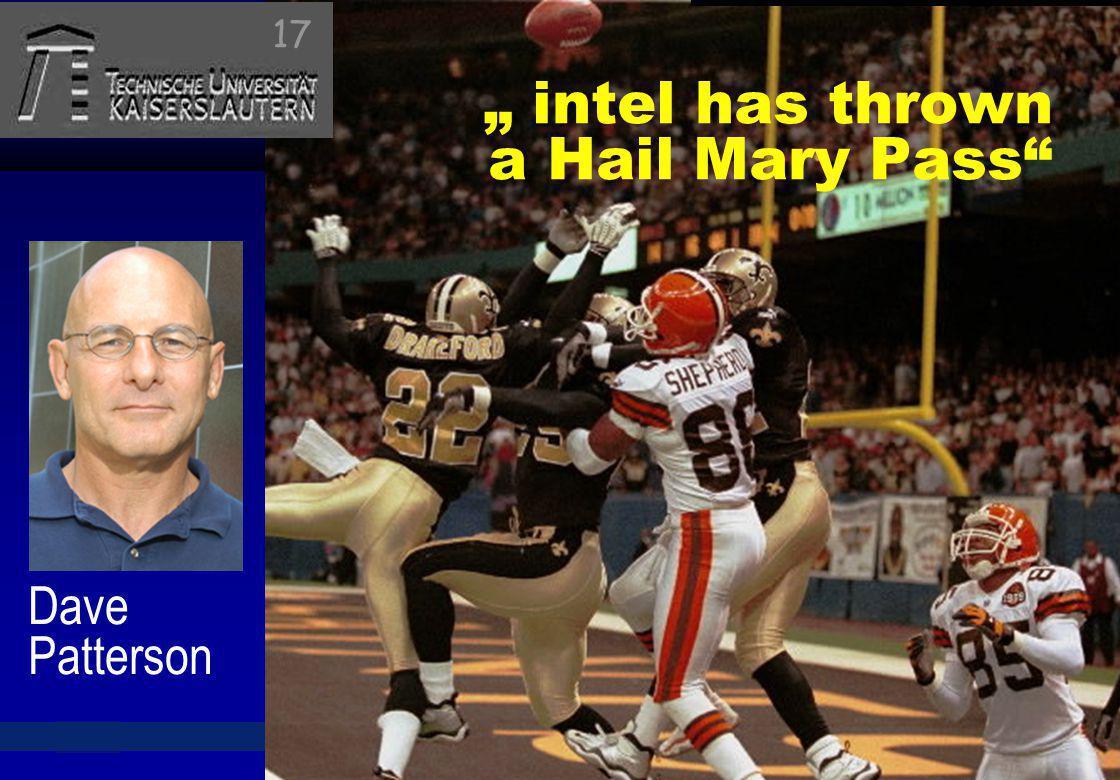 © 2010, reiner@hartenstein.de http://hartenstein.de TU Kaiserslautern 2011, intel has thrown a Hail Mary Pass Dave Patterson 17
