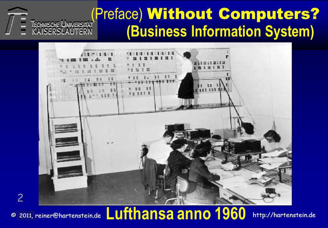 © 2010, reiner@hartenstein.de http://hartenstein.de TU Kaiserslautern 2011, (Preface) Without Computers? 2 Lufthansa anno 1960 (Business Information S
