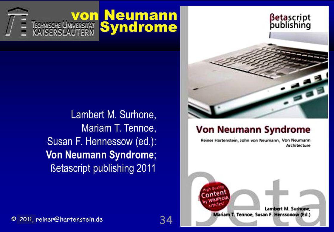 © 2010, reiner@hartenstein.de http://hartenstein.de TU Kaiserslautern 2011, von Neumann Syndrome 34 Lambert M. Surhone, Mariam T. Tennoe, Susan F. Hen