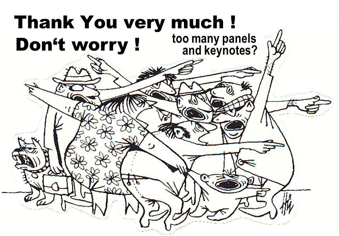 © 2010, reiner@hartenstein.de http://hartenstein.de TU Kaiserslautern 2011, 56 Dont worry ! Thank You very much ! too many panels and keynotes?