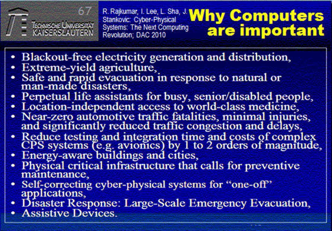© 2010, reiner@hartenstein.de http://hartenstein.de TU Kaiserslautern Why Computers are important 69 R. Rajkumar, I. Lee, L. Sha, J. Stankovic: Cyber-