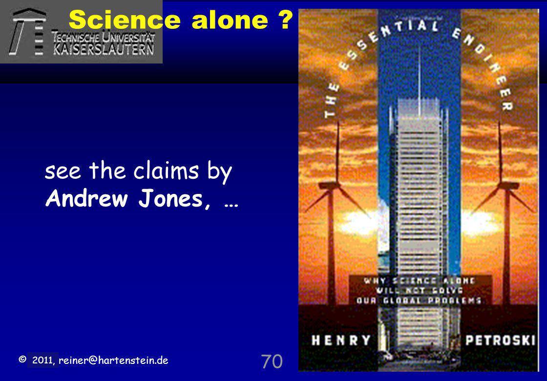 © 2010, reiner@hartenstein.de http://hartenstein.de TU Kaiserslautern 2011, Science alone ? see the claims by Andrew Jones, … 70