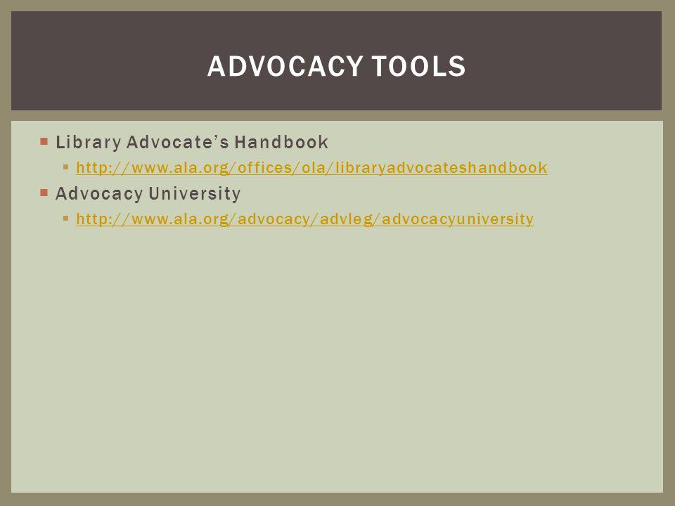 Library Advocates Handbook http://www.ala.org/offices/ola/libraryadvocateshandbook Advocacy University http://www.ala.org/advocacy/advleg/advocacyuniversity ADVOCACY TOOLS