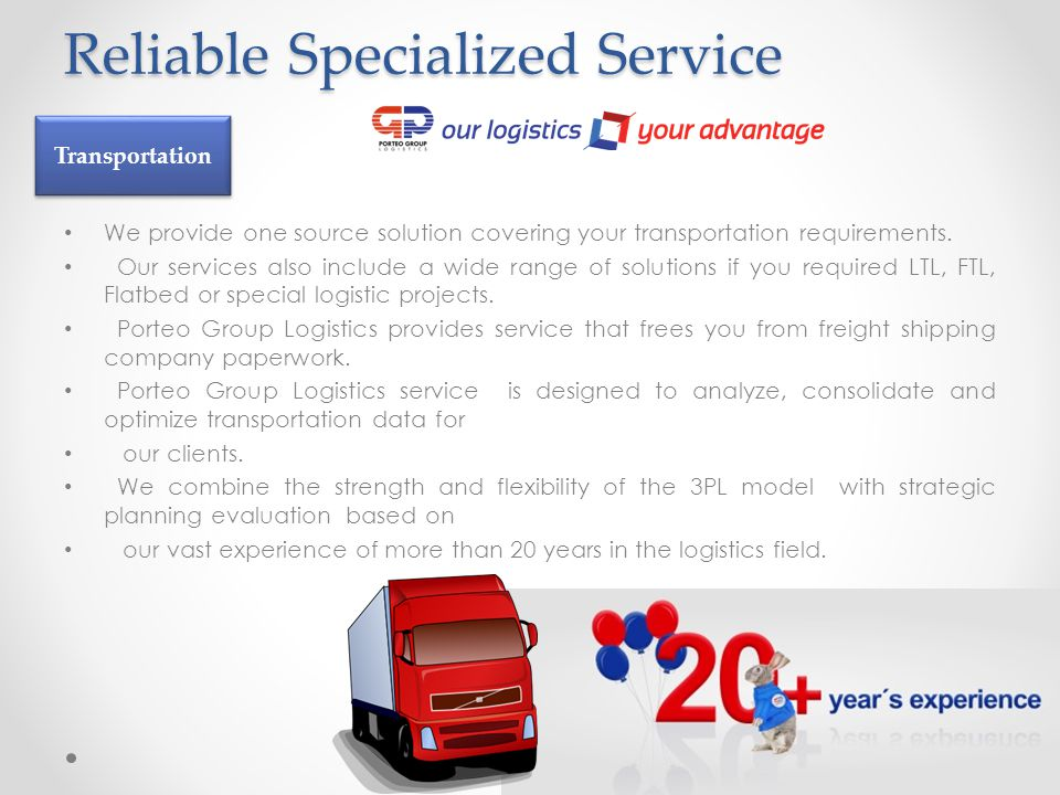 Reliable Specialized Service We provide one source solution covering your transportation requirements. Our services also include a wide range of solut