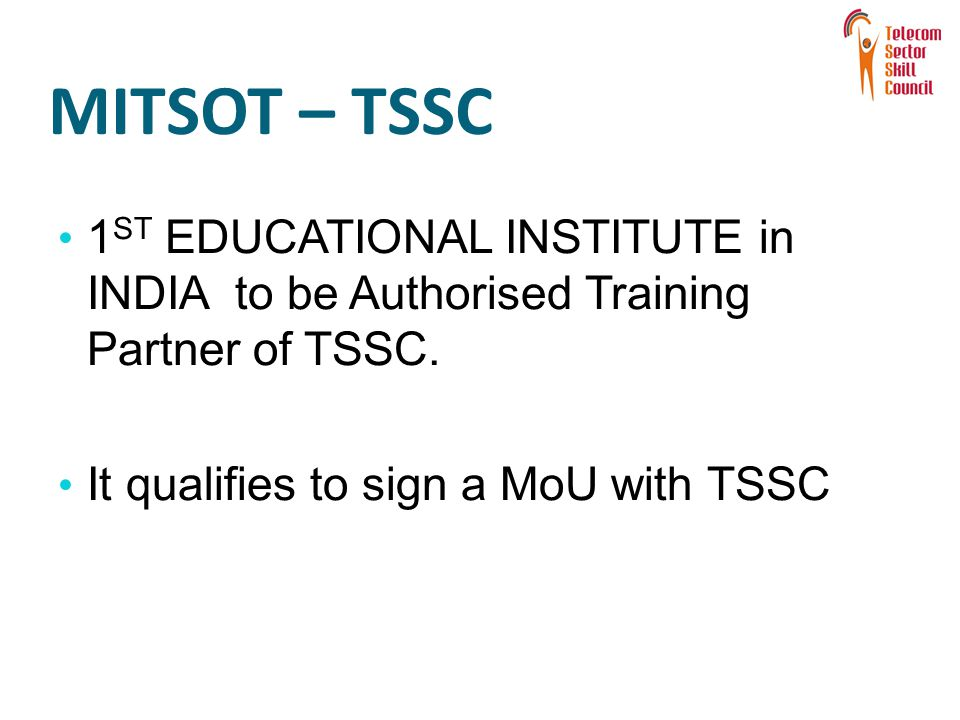 MITSOT – TSSC 1 ST EDUCATIONAL INSTITUTE in INDIA to be Authorised Training Partner of TSSC.