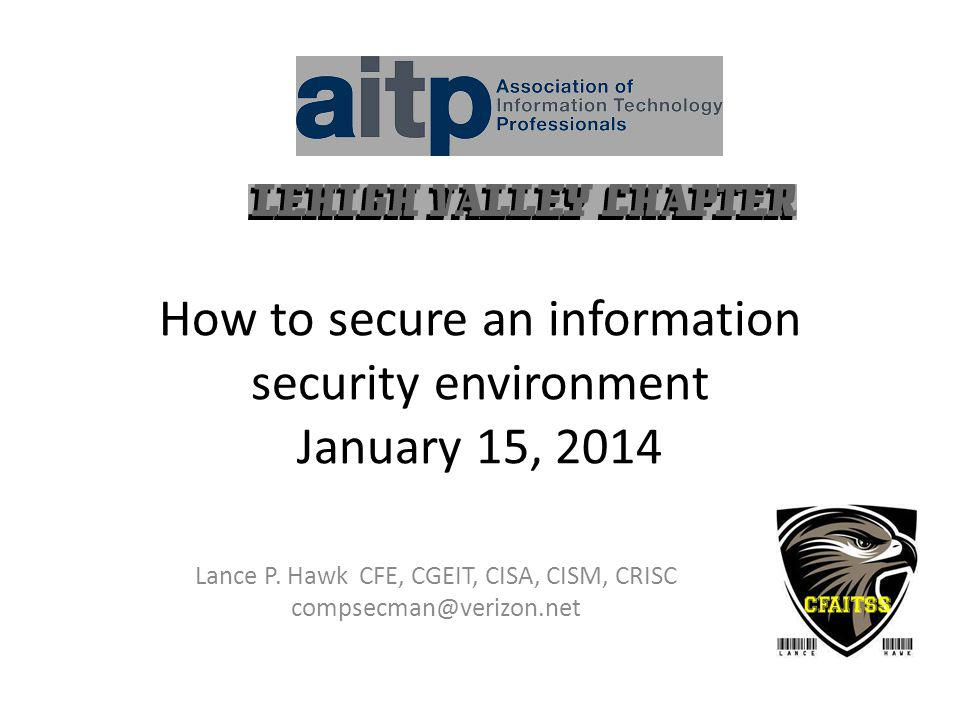 How to secure an information security environment January 15, 2014 Lance P.