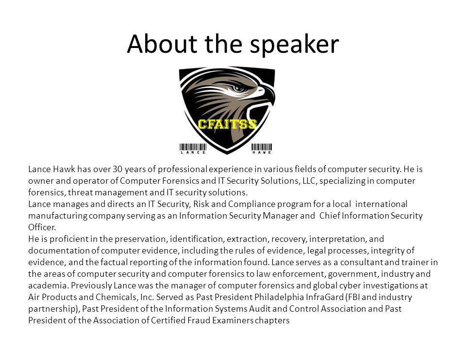 About the speaker Lance Hawk has over 30 years of professional experience in various fields of computer security.