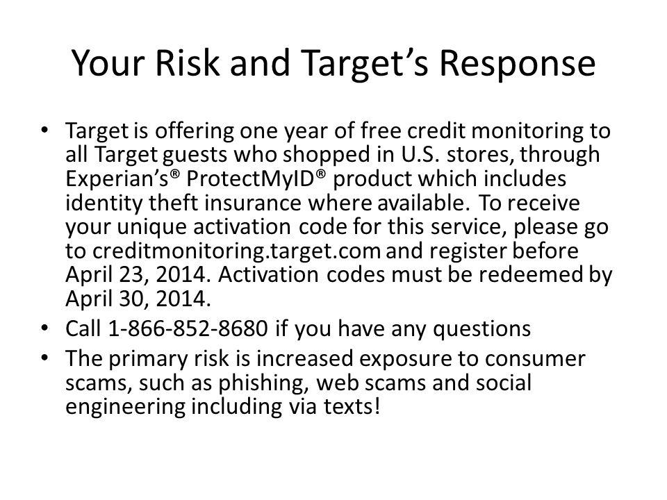 Your Risk and Targets Response Target is offering one year of free credit monitoring to all Target guests who shopped in U.S.