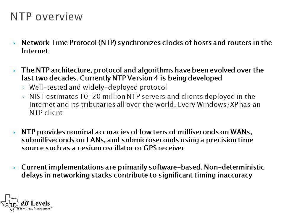 Network Time Protocol (NTP) synchronizes clocks of hosts and routers in the Internet The NTP architecture, protocol and algorithms have been evolved o