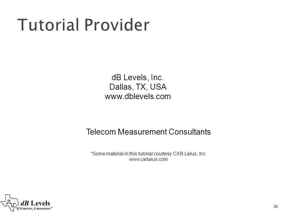 56 dB Levels, Inc. Dallas, TX, USA www.dblevels.com Telecom Measurement Consultants *Some material in this tutorial courtesy CXR Larus, Inc. www.cxrla