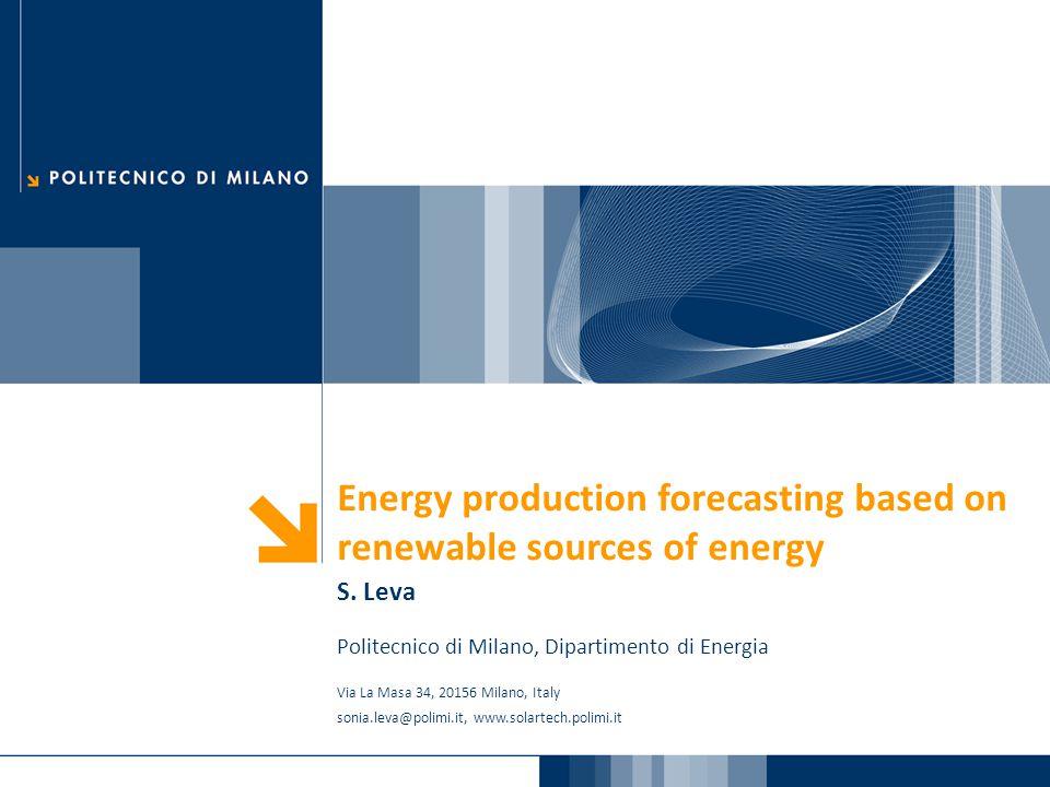 Energy production forecasting based on renewable sources of energy S. Leva Politecnico di Milano, Dipartimento di Energia Via La Masa 34, 20156 Milano