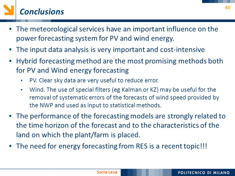 40 Sonia Leva Conclusions The meteorological services have an important influence on the power forecasting system for PV and wind energy. The input da