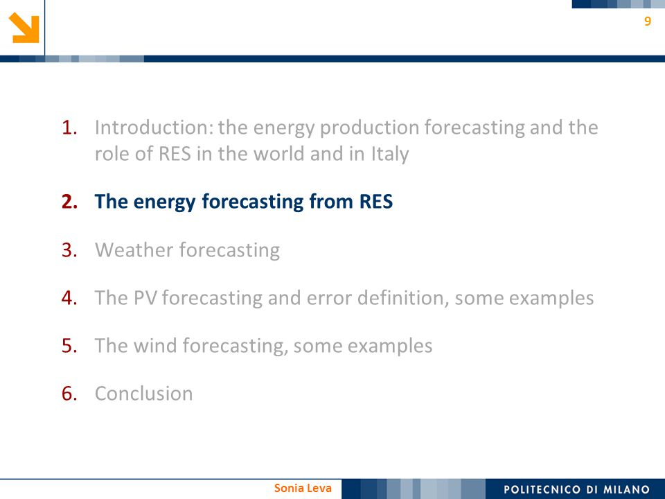 10 Sonia Leva The energy forecasting from RES Distributed system: grid-connected RES installations are decentralized RESs energy production has a stochastic behavior.