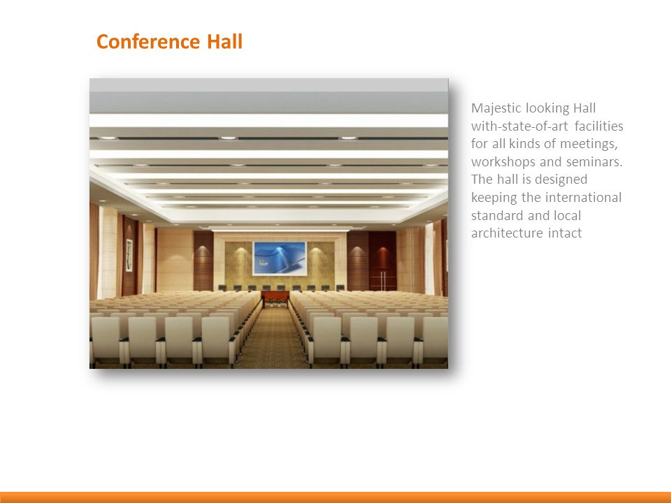 Conference Hall Majestic looking Hall with-state-of-art facilities for all kinds of meetings, workshops and seminars.