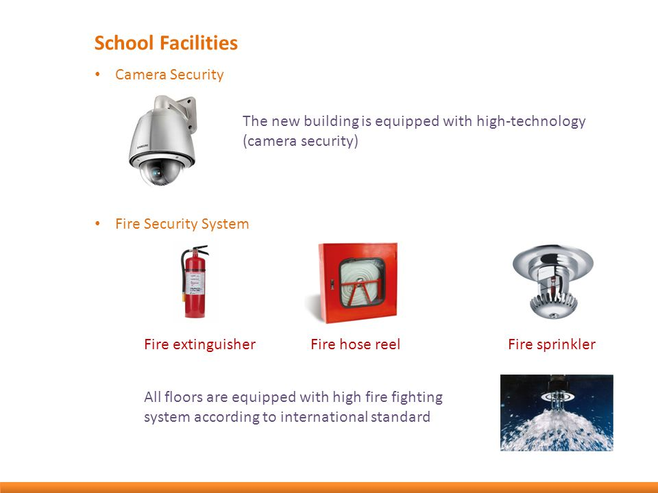School Facilities Camera Security The new building is equipped with high-technology (camera security) Fire Security System Fire extinguisherFire hose