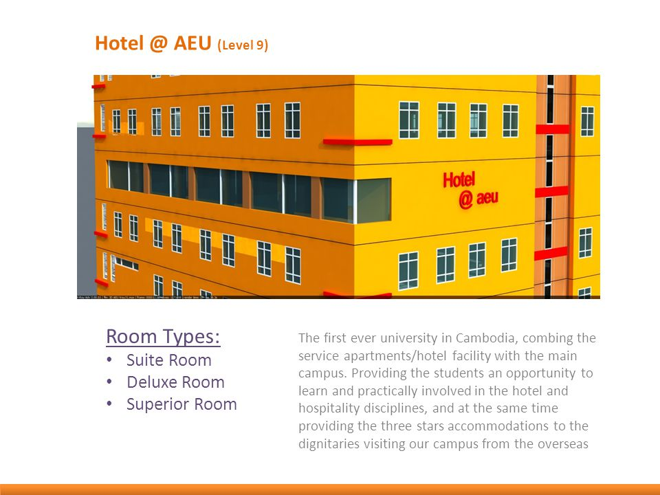 Hotel @ AEU (Level 9) The first ever university in Cambodia, combing the service apartments/hotel facility with the main campus. Providing the student