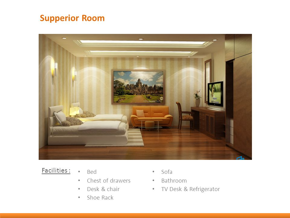 Supperior Room Bed Chest of drawers Desk & chair Shoe Rack Sofa Bathroom TV Desk & Refrigerator Facilities :
