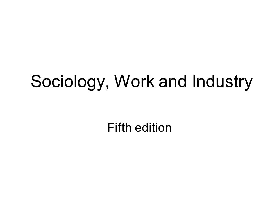 Sociology, Work and Industry Fifth edition
