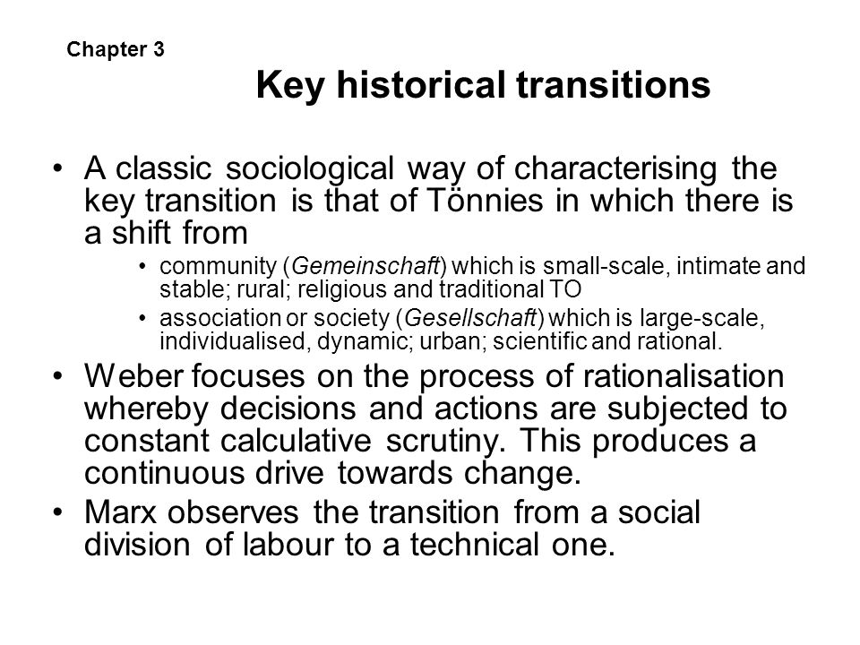 Key historical transitions A classic sociological way of characterising the key transition is that of Tönnies in which there is a shift from community