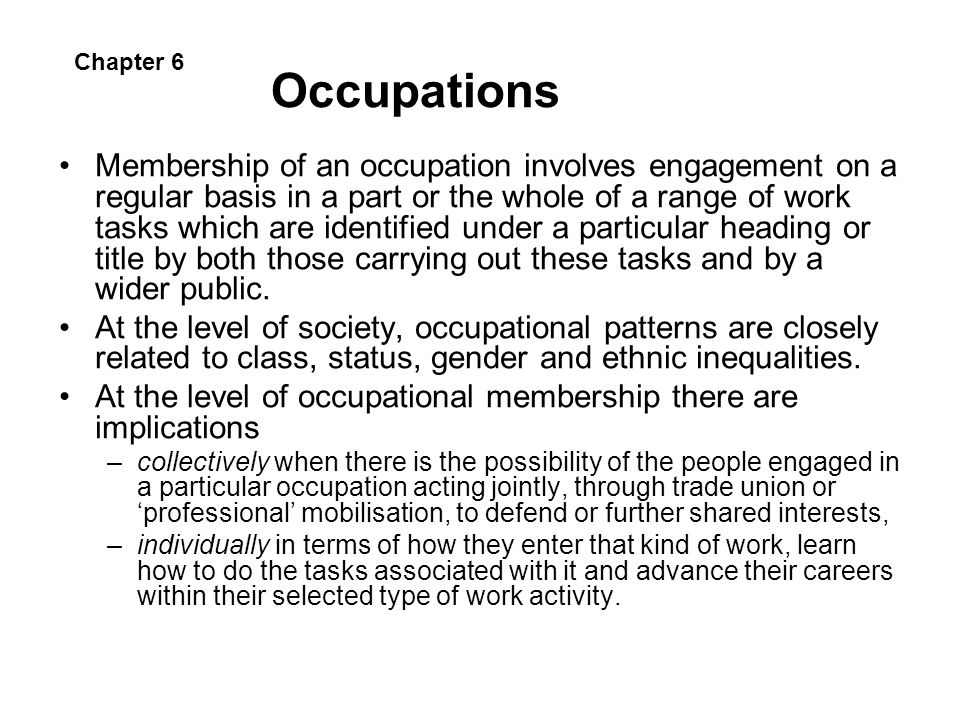 Occupations Membership of an occupation involves engagement on a regular basis in a part or the whole of a range of work tasks which are identified un