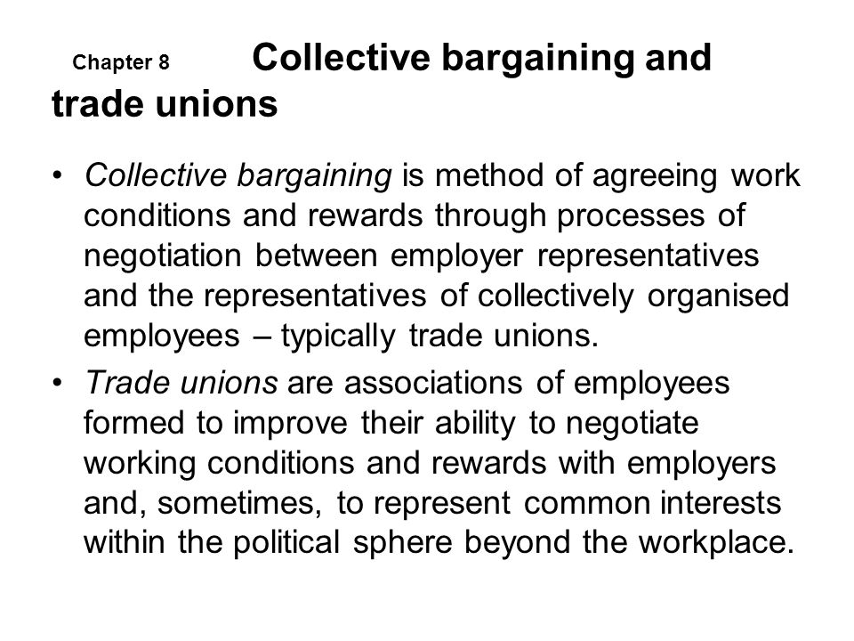 Collective bargaining and trade unions Collective bargaining is method of agreeing work conditions and rewards through processes of negotiation betwee