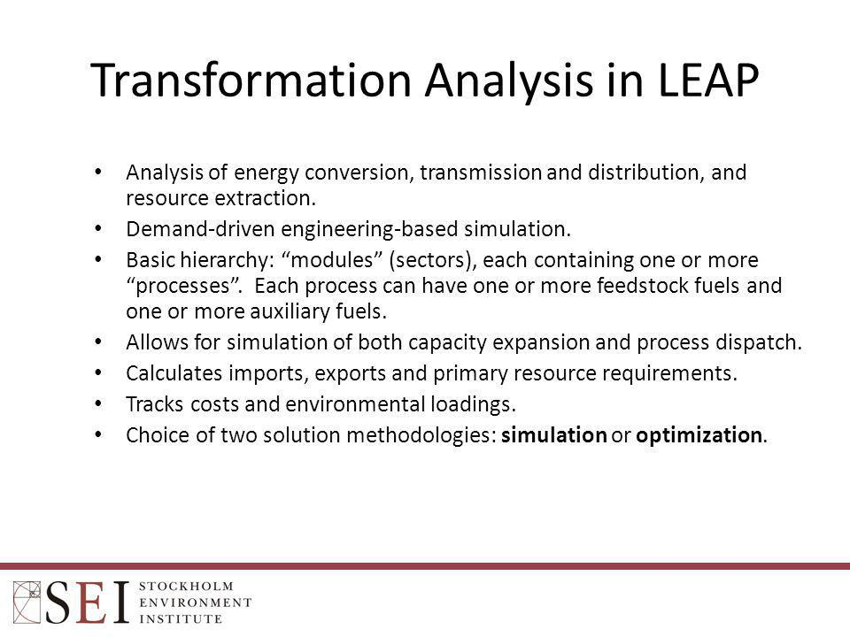 Transformation Analysis in LEAP Analysis of energy conversion, transmission and distribution, and resource extraction. Demand-driven engineering-based