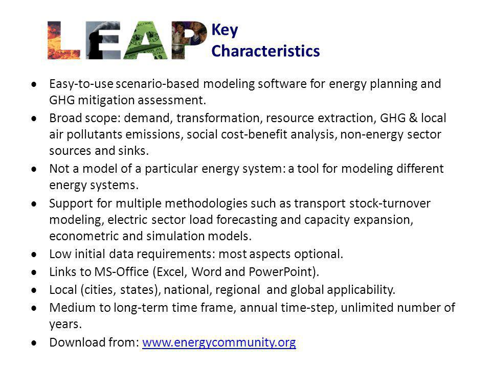 Key Characteristics Easy-to-use scenario-based modeling software for energy planning and GHG mitigation assessment. Broad scope: demand, transformatio