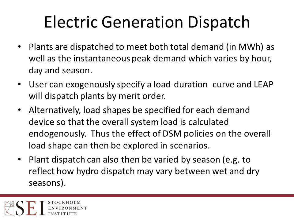 Electric Generation Dispatch Plants are dispatched to meet both total demand (in MWh) as well as the instantaneous peak demand which varies by hour, d