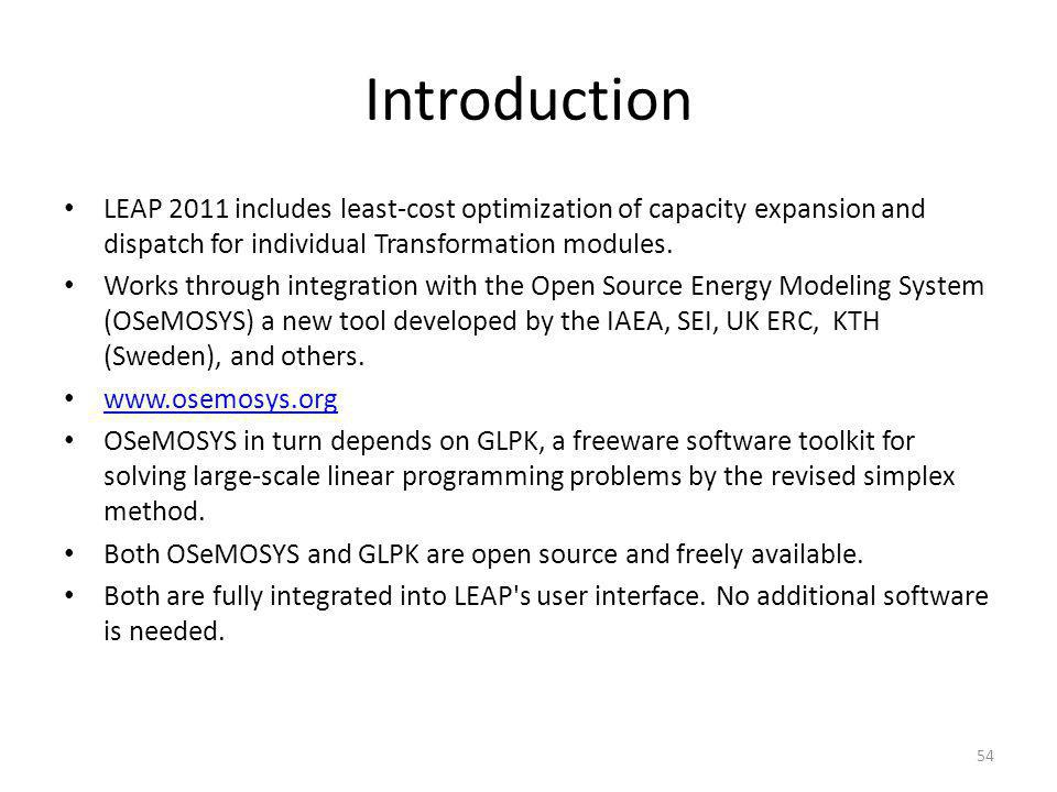 Introduction LEAP 2011 includes least-cost optimization of capacity expansion and dispatch for individual Transformation modules. Works through integr