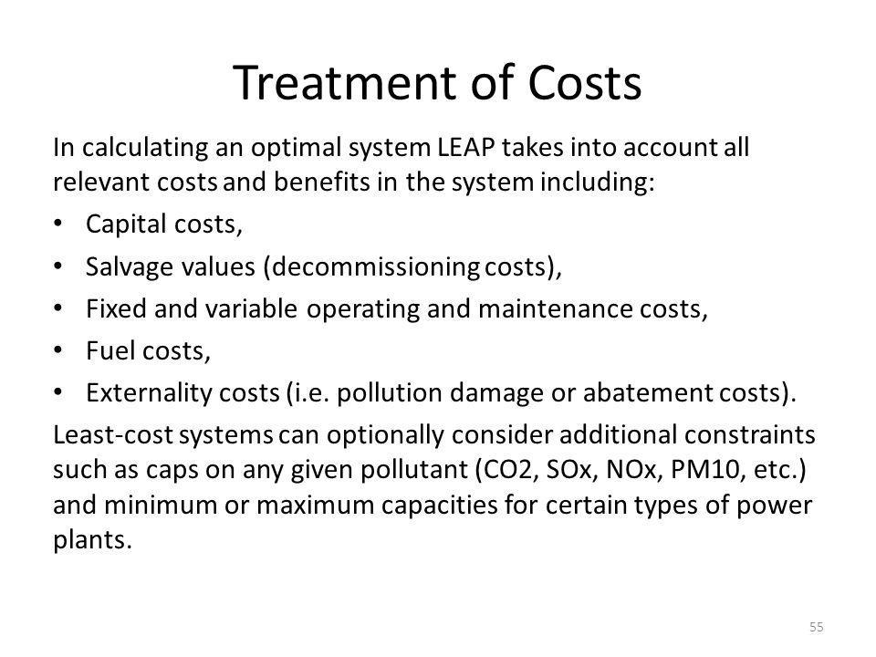 Treatment of Costs In calculating an optimal system LEAP takes into account all relevant costs and benefits in the system including: Capital costs, Sa