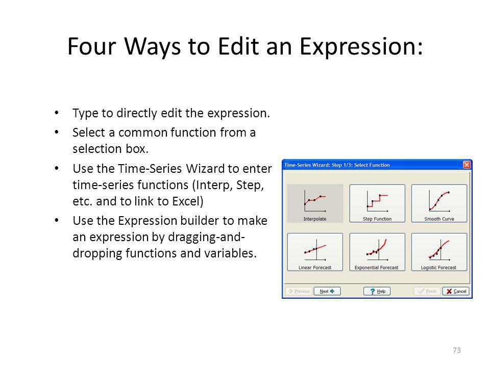 Four Ways to Edit an Expression: Type to directly edit the expression. Select a common function from a selection box. Use the Time-Series Wizard to en