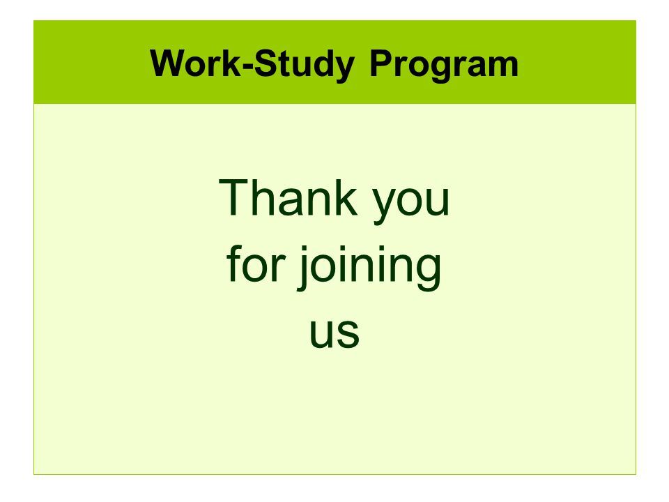 Work-Study Program Thank you for joining us