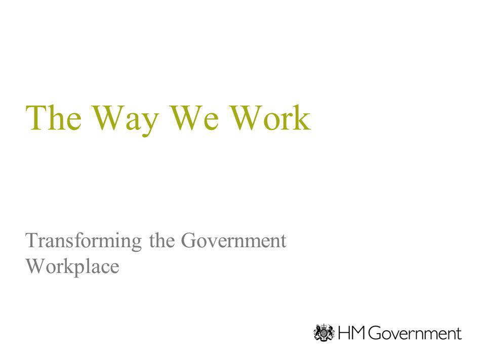 The Way We Work Transforming the Government Workplace