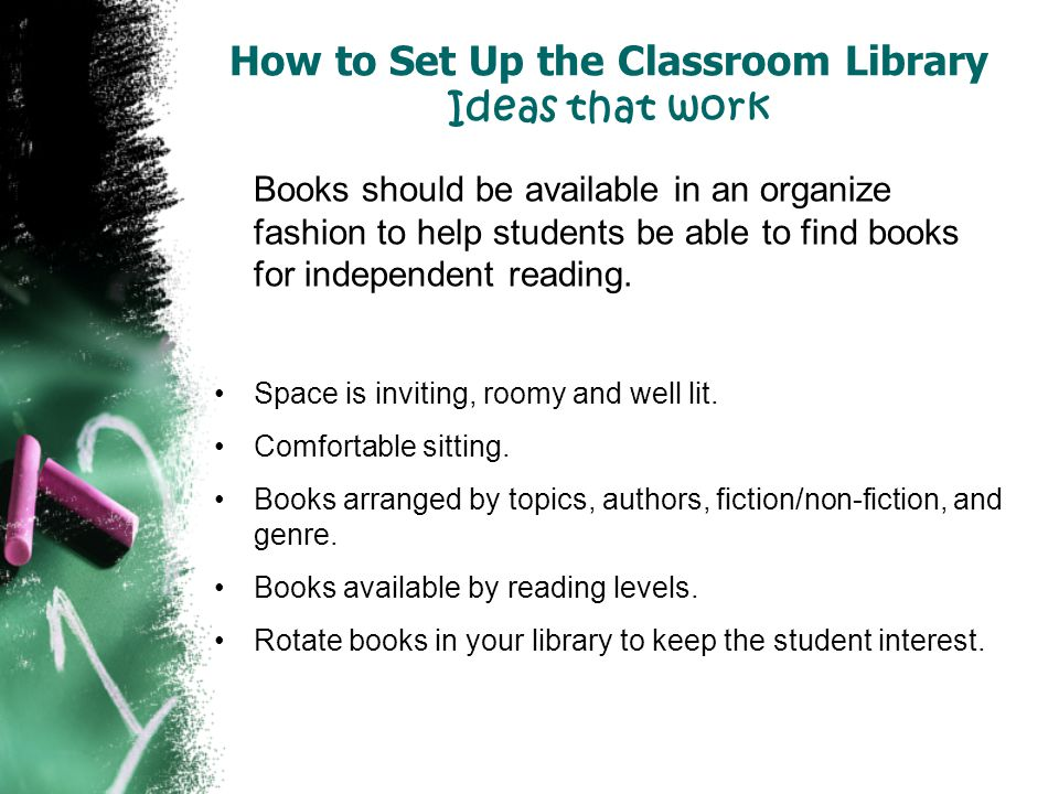 How to Set Up the Classroom Library Ideas that work Books should be available in an organize fashion to help students be able to find books for indepe
