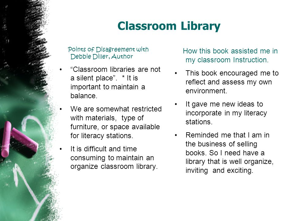 Classroom Library Points of Disagreement with Debbie Diller, Author Classroom libraries are not a silent place. * It is important to maintain a balanc