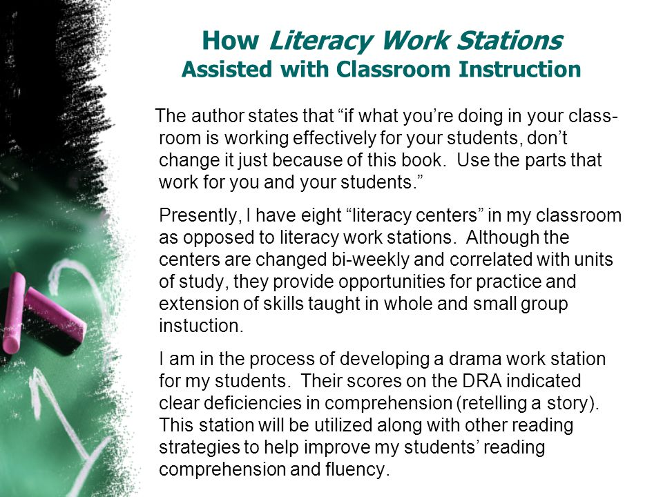 How Literacy Work Stations Assisted with Classroom Instruction The author states that if what youre doing in your class- room is working effectively f