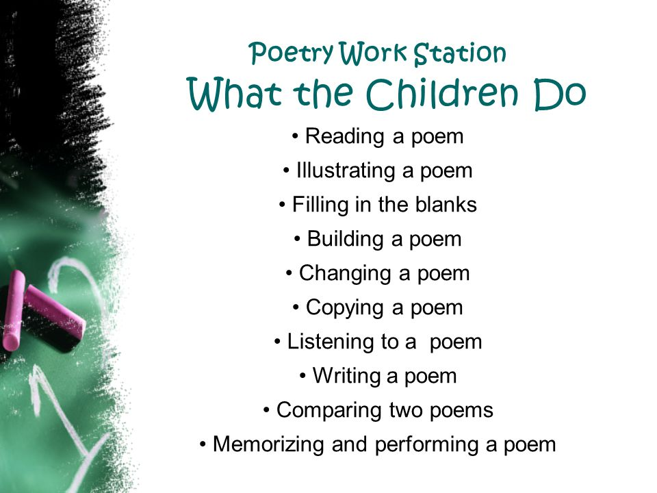 Poetry Work Station What the Children Do Reading a poem Illustrating a poem Filling in the blanks Building a poem Changing a poem Copying a poem Liste