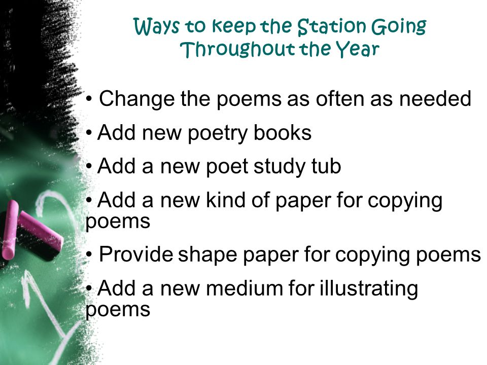Ways to keep the Station Going Throughout the Year Change the poems as often as needed Add new poetry books Add a new poet study tub Add a new kind of