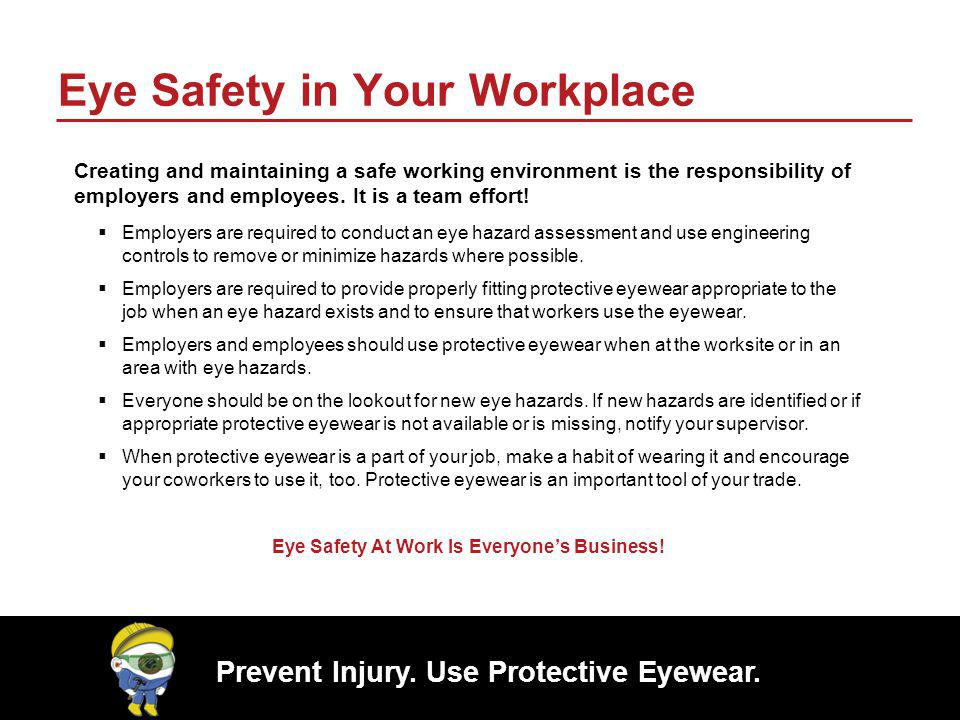 Prevent Injury.Use Protective Eyewear. Why Is Eye Safety Important.